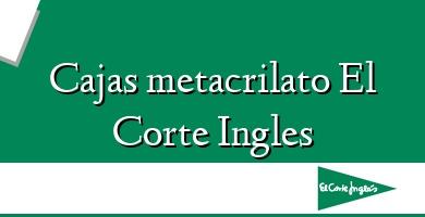 Comprar  &#160Cajas metacrilato El Corte Ingles