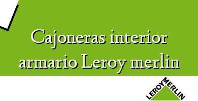 Comprar &#160Cajoneras interior armario Leroy merlin