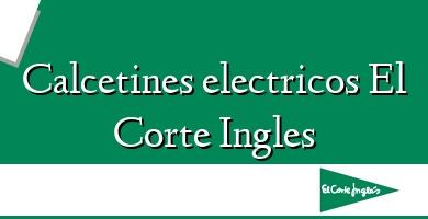 Comprar  &#160Calcetines electricos El Corte Ingles