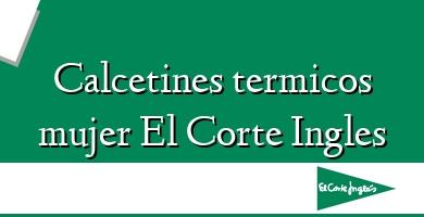 Comprar  &#160Calcetines termicos mujer El Corte Ingles
