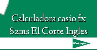 Comprar  &#160Calculadora casio fx 82ms El Corte Ingles