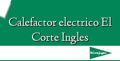 Comprar  &#160Calefactor electrico El Corte Ingles
