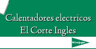 Comprar  &#160Calentadores electricos El Corte Ingles