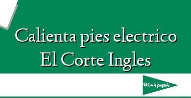 Comprar &#160Calienta pies electrico El Corte Ingles