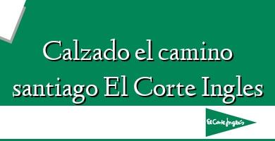 Comprar  &#160Calzado el camino santiago El Corte Ingles
