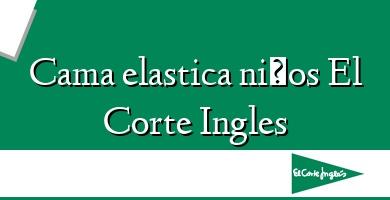 Comprar  &#160Cama elastica niños El Corte Ingles