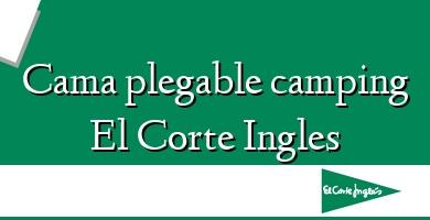 Comprar  &#160Cama plegable camping El Corte Ingles