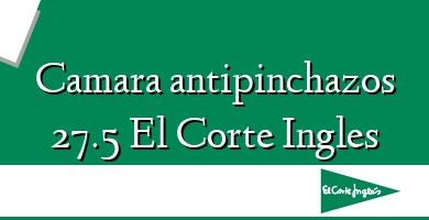 Comprar &#160Camara antipinchazos 27.5 El Corte Ingles