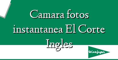 Comprar  &#160Camara fotos instantanea El Corte Ingles