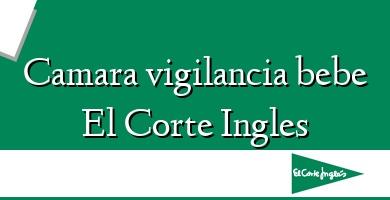 Comprar &#160Camara vigilancia bebe El Corte Ingles