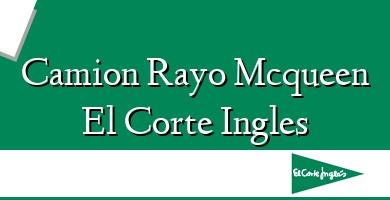 Comprar  &#160Camion Rayo Mcqueen El Corte Ingles