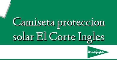 Comprar &#160Camiseta proteccion solar El Corte Ingles