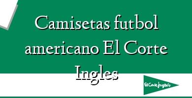 Comprar  &#160Camisetas futbol americano El Corte Ingles