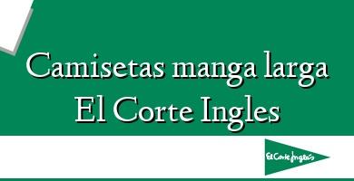 Comprar  &#160Camisetas manga larga El Corte Ingles