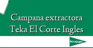 Comprar  &#160Campana extractora Teka El Corte Ingles