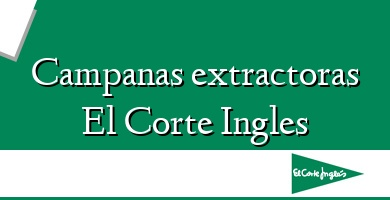 Comprar  &#160Campanas extractoras El Corte Ingles
