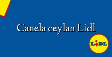 Comprar &#160Canela ceylan Lidl