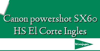 Comprar  &#160Canon powershot SX60 HS El Corte Ingles
