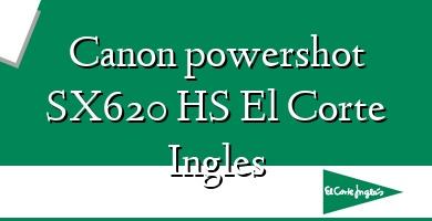 Comprar  &#160Canon powershot SX620 HS El Corte Ingles