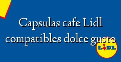 Comprar &#160Capsulas cafe Lidl compatibles dolce gusto