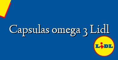 Comprar &#160Capsulas omega 3 Lidl