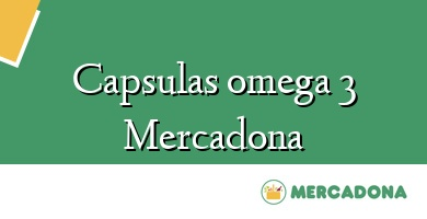 Comprar &#160Capsulas omega 3 Mercadona