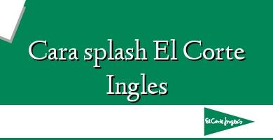 Comprar  &#160Cara splash El Corte Ingles