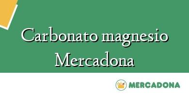 Comprar  &#160Carbonato magnesio Mercadona