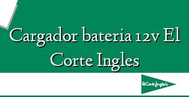 Comprar  &#160Cargador bateria 12v El Corte Ingles