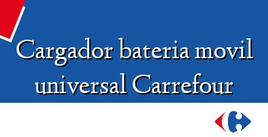 Comprar &#160Cargador bateria movil universal Carrefour