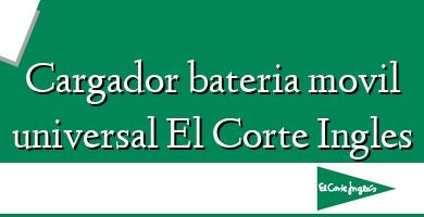 Comprar  &#160Cargador bateria movil universal El Corte Ingles