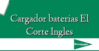 Comprar  &#160Cargador baterias El Corte Ingles