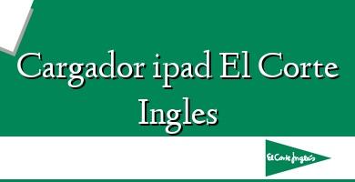 Comprar  &#160Cargador ipad El Corte Ingles