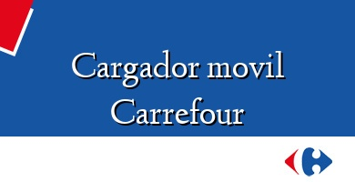 Comprar  &#160Cargador movil Carrefour