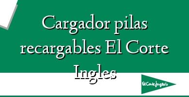 Comprar  &#160Cargador pilas recargables El Corte Ingles