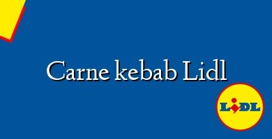 Comprar &#160Carne kebab Lidl