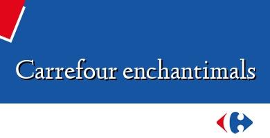 Comprar  &#160Carrefour enchantimals