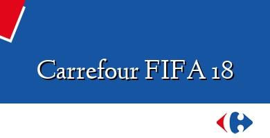 Comprar  &#160Carrefour FIFA 18