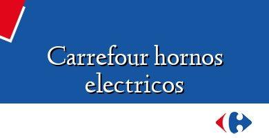 Comprar &#160Carrefour hornos electricos