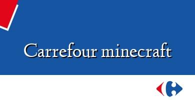 Comprar  &#160Carrefour minecraft