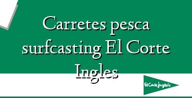 Comprar  &#160Carretes pesca surfcasting El Corte Ingles