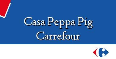 Comprar  &#160Casa Peppa Pig Carrefour