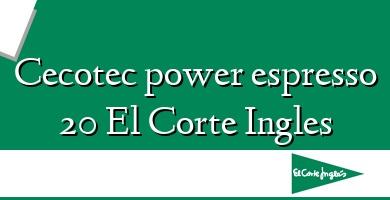 Comprar  &#160Cecotec power espresso 20 El Corte Ingles