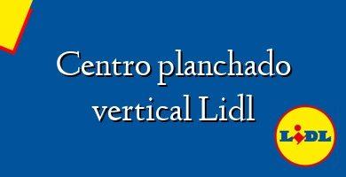 Comprar &#160Centro planchado vertical Lidl