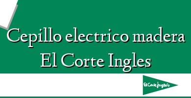 Comprar  &#160Cepillo electrico madera El Corte Ingles