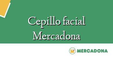 Comprar &#160Cepillo facial Mercadona
