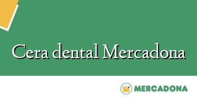 Comprar  &#160Cera dental Mercadona