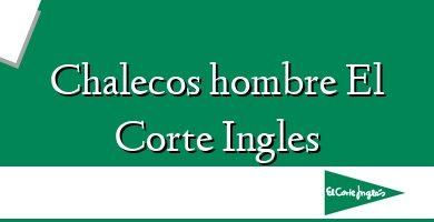 Comprar &#160Chalecos hombre El Corte Ingles