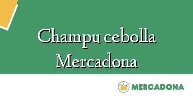 Comprar  &#160Champu cebolla Mercadona