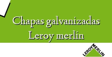 Comprar  &#160Chapas galvanizadas Leroy merlin